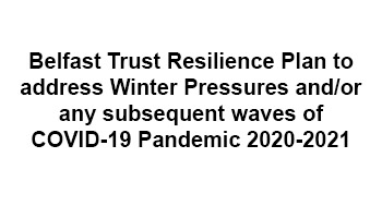 Belfast Trust Resilience Plan to address Winter Pressures and/or any subsequent waves of COVID-19 Pandemic 2020-2021
