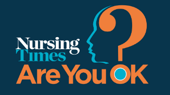 Are You Ok? Nursing Times Campaign